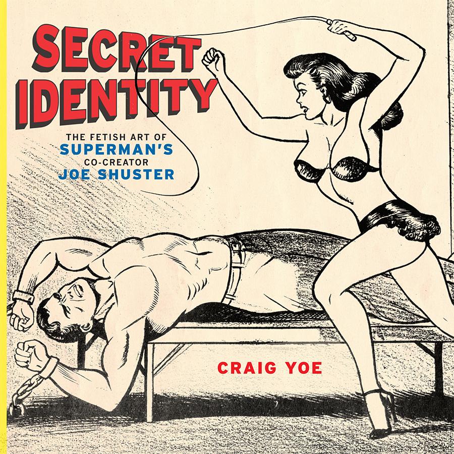 Craig Yoe Joe Shuster Superman Fetish Art Secret Identity Couv